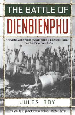 The Battle of Dienbienphu By Roy, Jules/ Wetterhahn, Ralph (INT)/ Wetterhahn, Ralph (FRW)/ Sheehan, Neil (INT)